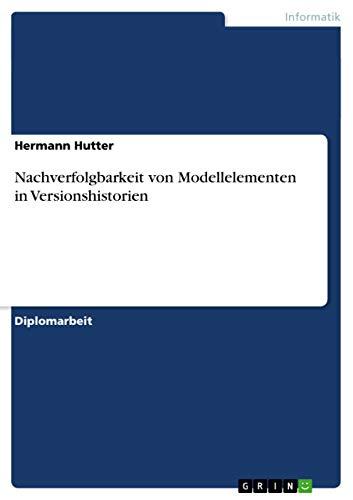 Nachverfolgbarkeit von Modellelementen in Versionshistorien: Hermann Hutter