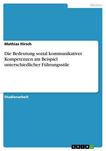 Die Bedeutung Sozial Kommunikativer Kompetenzen Am Beispiel Unterschiedlicher Fuhrungsstile: ...