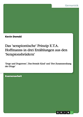 Das 'serapiontische' Prinzip E.T.A. Hoffmanns in drei Erzählungen aus den '...