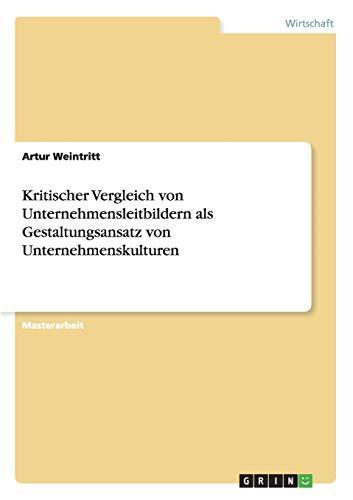 Kritischer Vergleich Von Unternehmensleitbildern ALS Gestaltungsansatz Von Unternehmenskulturen: ...
