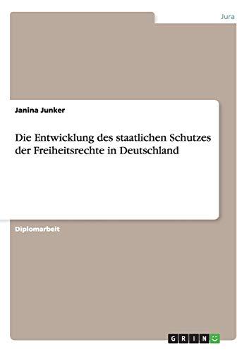 Die Entwicklung Des Staatlichen Schutzes Der Freiheitsrechte in Deutschland: Janina Junker