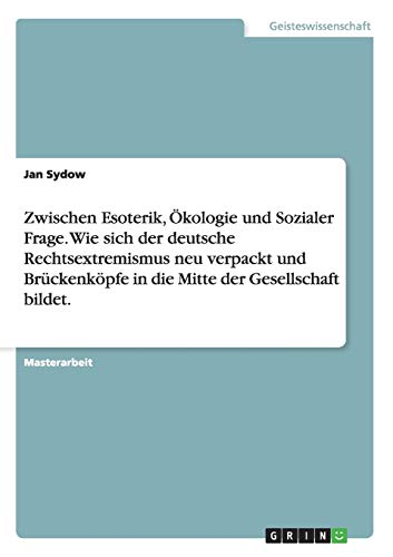 Zwischen Esoterik, Ökologie und Sozialer Frage. Wie sich der deutsche Rechtsextremismus neu ...