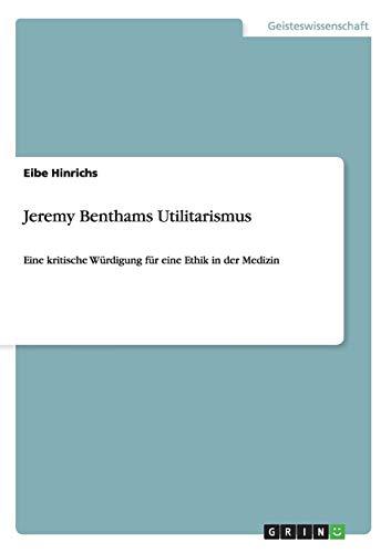 9783656584209: Jeremy Benthams Utilitarismus: Eine kritische Würdigung für eine Ethik in der Medizin