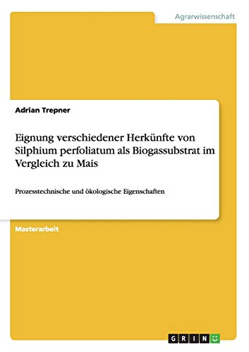 Eignung Verschiedener Herkunfte Von Silphium Perfoliatum ALS Biogassubstrat Im Vergleich Zu Mais: ...