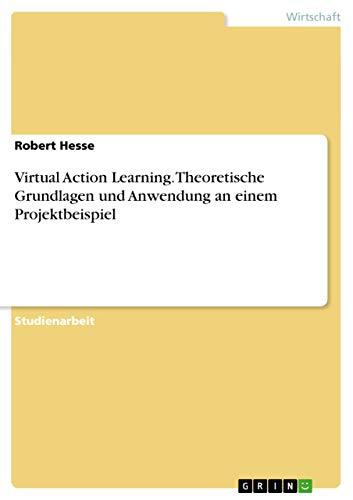 Virtual Action Learning. Theoretische Grundlagen Und Anwendung an Einem Projektbeispiel: Robert ...