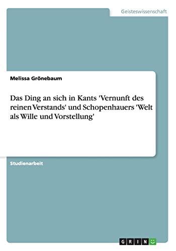 Das Ding an Sich in Kants Vernunft Des Reinen Verstands Und Schopenhauers Welt ALS Wille Und ...
