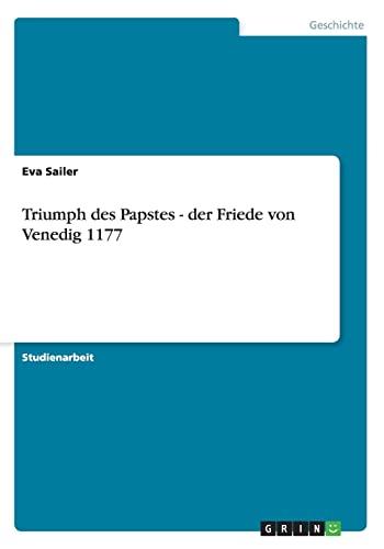 Triumph Des Papstes - Der Friede Von Venedig 1177: Eva Sailer