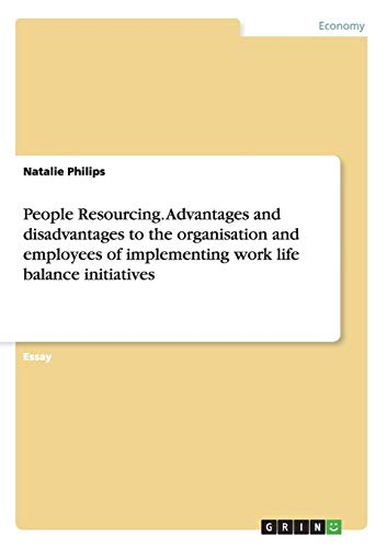 People Resourcing. Advantages and Disadvantages to the Organisation and Employees of Implementing ...