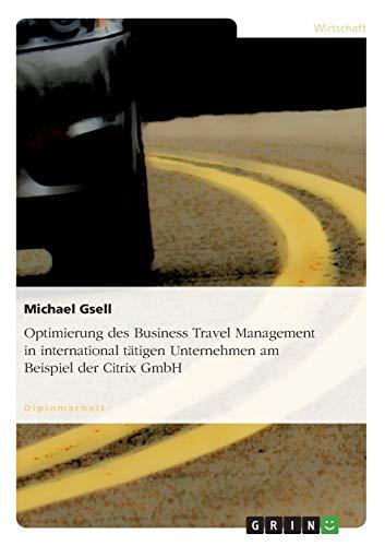 Optimierung des Business Travel Management in international tätigen Unternehmen am Beispiel ...