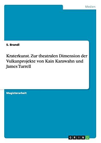 9783656596172: Kraterkunst. Zur Theatralen Dimension Der Vulkanprojekte Von Kain Karawahn Und James Turrell