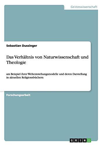 Das Verhältnis von Naturwissenschaft und Theologie: Sebastian Dussinger