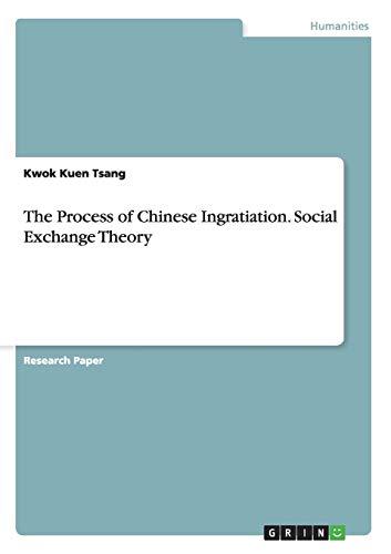 The Process of Chinese Ingratiation. Social Exchange Theory: Kwok Kuen Tsang