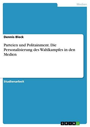 Parteien Und Politainment. Die Personalisierung Des Wahlkampfes in Den Medien (Paperback): Dennis ...