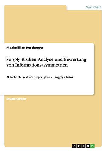 9783656603719: Supply Risiken: Analyse und Bewertung von Informationsasymmetrien: Aktuelle Herausforderungen globaler Supply Chains