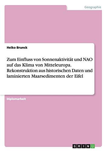 Zum Einfluss von Sonnenaktivität und NAO auf das Klima von Mitteleuropa. Rekonstruktion aus ...