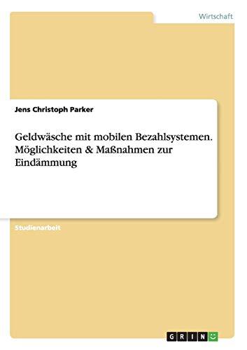9783656610113: Geldwasche Mit Mobilen Bezahlsystemen. Moglichkeiten & Massnahmen Zur Eindammung (German Edition)
