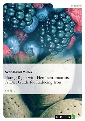 Eating Right with Hemochromatosis. A Diet Guide for Reducing Iron: Sven-David Müller
