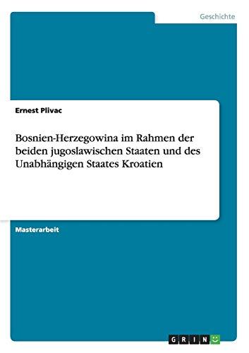 Bosnien-Herzegowina im Rahmen der beiden jugoslawischen Staaten und des Unabhängigen Staates ...
