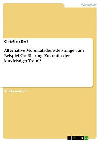 9783656631767: Alternative Mobilitätsdienstleistungen am Beispiel Car-Sharing. Zukunft oder kurzfristiger Trend? (German Edition)