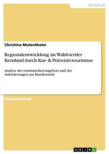 Regionalentwicklung im Waldviertler Kernland durch Kur- & Präventivtourismus: Christina ...