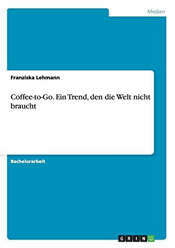 9783656635048: Coffee-to-Go. Ein Trend, den die Welt nicht braucht