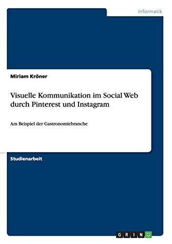 Visuelle Kommunikation Im Social Web Durch Pinterest Und Instagram (Paperback): Miriam Kröner
