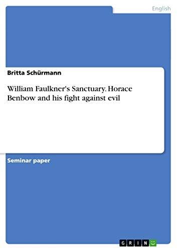 William Faulkner s Sanctuary. Horace Benbow and His Fight Against Evil (Paperback): Britta ...