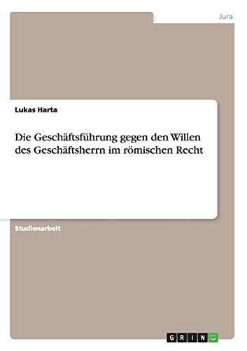Die Geschaftsfuhrung Gegen Den Willen Des Geschaftsherrn: Lukas Harta
