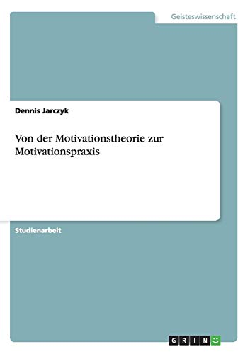 9783656638513: Von Der Motivationstheorie Zur Motivationspraxis