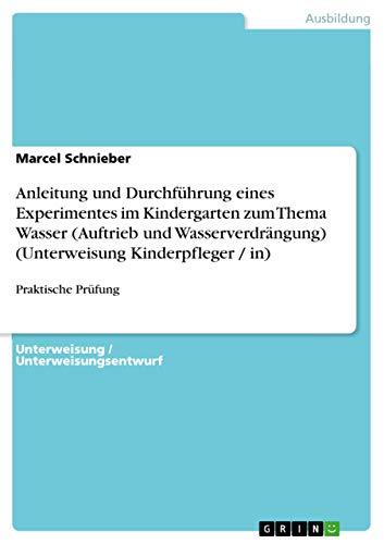 9783656639183: Anleitung und Durchführung eines Experimentes im Kindergarten zum Thema Wasser (Auftrieb und Wasserverdrängung) (Unterweisung Kinderpfleger / in) (German Edition)