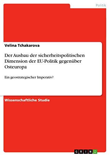 Der Ausbau der sicherheitspolitischen Dimension der EU-Politik gegenüber Osteuropa: Velina ...