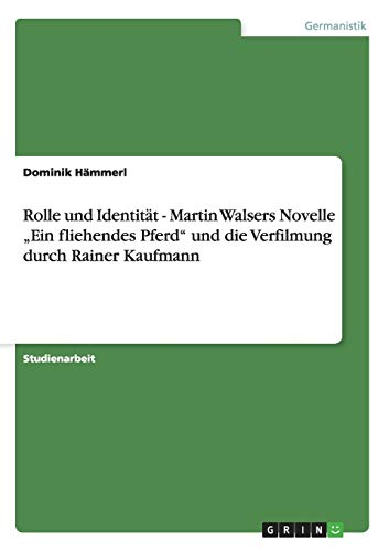 Rolle Und Identitat - Martin Walsers Novelle: Dominik Hammerl