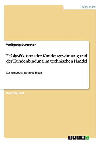 Erfolgsfaktoren der Kundengewinnung und der Kundenbindung im technischen Handel: Wolfgang Burtscher