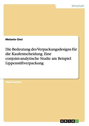 9783656645351: Die Bedeutung des Verpackungsdesigns für die Kaufentscheidung. Eine conjoint-analytische Studie am Beispiel Lippenstiftverpackung (German Edition)