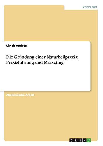 9783656649939: Die Gründung einer Naturheilpraxis: Praxisführung und Marketing