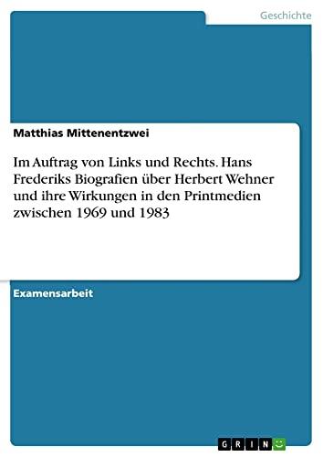 Im Auftrag von Links und Rechts. Hans Frederiks Biografien über Herbert Wehner und ihre ...