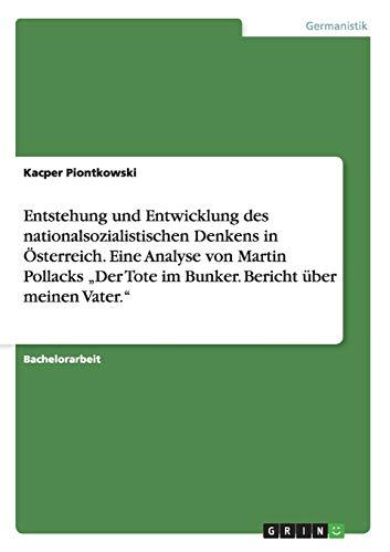 9783656660743: Entstehung Und Entwicklung Des Nationalsozialistischen Denkens in Osterreich. Eine Analyse Von Martin Pollacks Der Tote Im Bunker. Bericht Uber Meinen (German Edition)