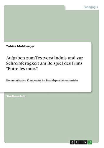 9783656662631: Kommunikative Kompetenz Im Fremdsprachenunterricht. Aufgaben Zum Textverstandnis Und Zur Schreibfertigkeit Am Beispiel Des Films Entre Les Murs