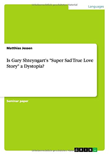 9783656664666: Is Gary Shteyngart's Super Sad True Love Story a Dystopia?