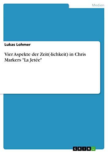 """Vier Aspekte der Zeit(-lichkeit) in Chris Markers """"La Jetée"""" (German Edition): Lukas Lohmer"""