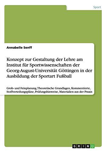 9783656668671: Konzept Zur Gestaltung Der Lehre Am Institut Fur Sportwissenschaften Der Georg-August-Universitat Gottingen in Der Ausbildung Der Sportart Fussball