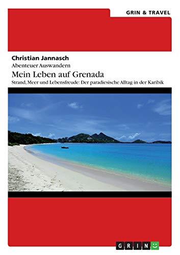 Abenteuer Auswandern. Mein Leben auf Grenada (German Edition): Christian Jannasch
