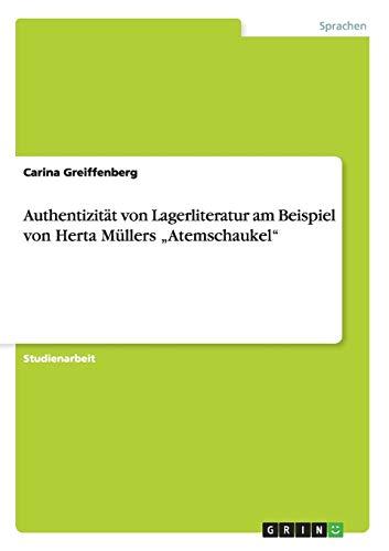 9783656673286: Authentizitat Von Lagerliteratur Am Beispiel Von Herta Mullers Atemschaukel