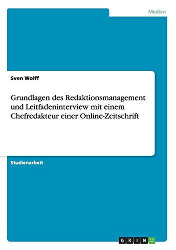9783656673446: Grundlagen Des Redaktionsmanagement Und Leitfadeninterview Mit Einem Chefredakteur Einer Online-Zeitschrift