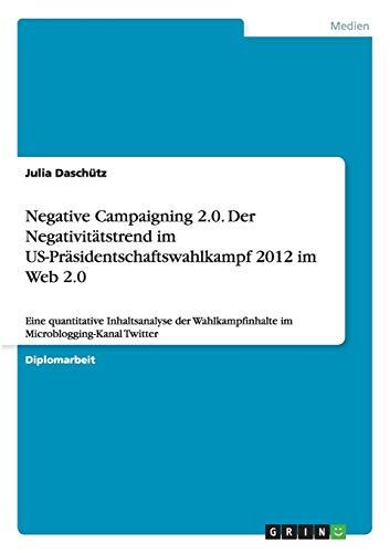 Negative Campaigning 2.0. Der Negativitätstrend im US-Präsidentschaftswahlkampf 2012 im ...
