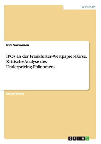 IPOs an der Frankfurter-Wertpapier-Börse. Kritische Analyse des Underpricing-Phänomens: ...