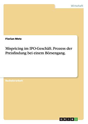 9783656677963: Mispricing Im IPO-Geschaft. Prozess Der Preisfindung Bei Einem Borsengang. (German Edition)