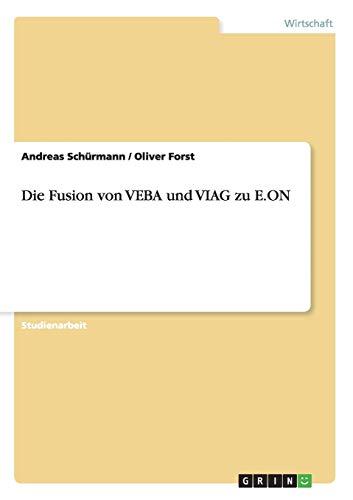 Die Fusion Von Veba Und Viag Zu: Andreas Schurmann; Oliver