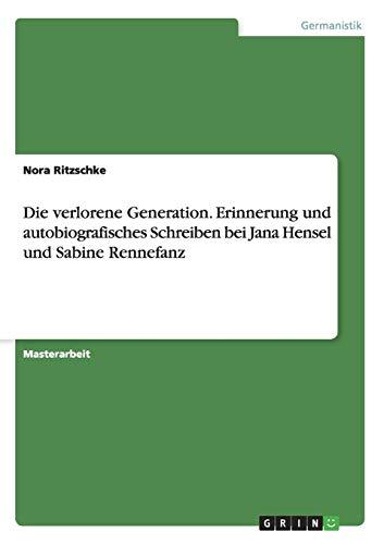 9783656683001: Die verlorene Generation. Erinnerung und autobiografisches Schreiben bei Jana Hensel und Sabine Rennefanz