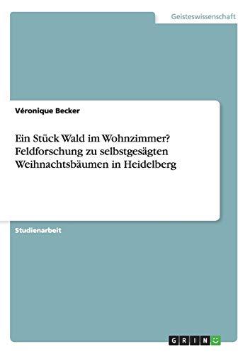 9783656686880: Ein Stuck Wald Im Wohnzimmer? Feldforschung Zu Selbstgesagten Weihnachtsbaumen in Heidelberg (German Edition)